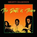 Mighty Diamonds - the roots is there